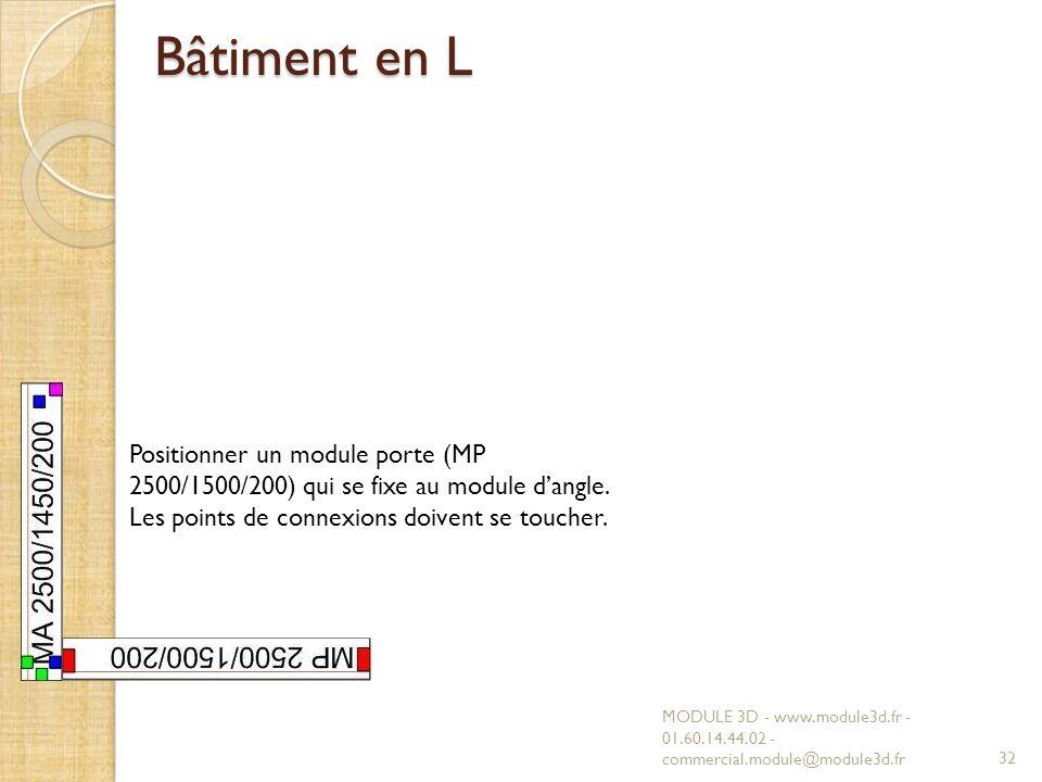 Bâtiment en L MODULE 3D - www.module3d.fr - 01.60.14.44.02 - commercial.module@module3d.fr32 Positionner un module porte (MP 2500/1500/200) qui se fixe au module dangle.
