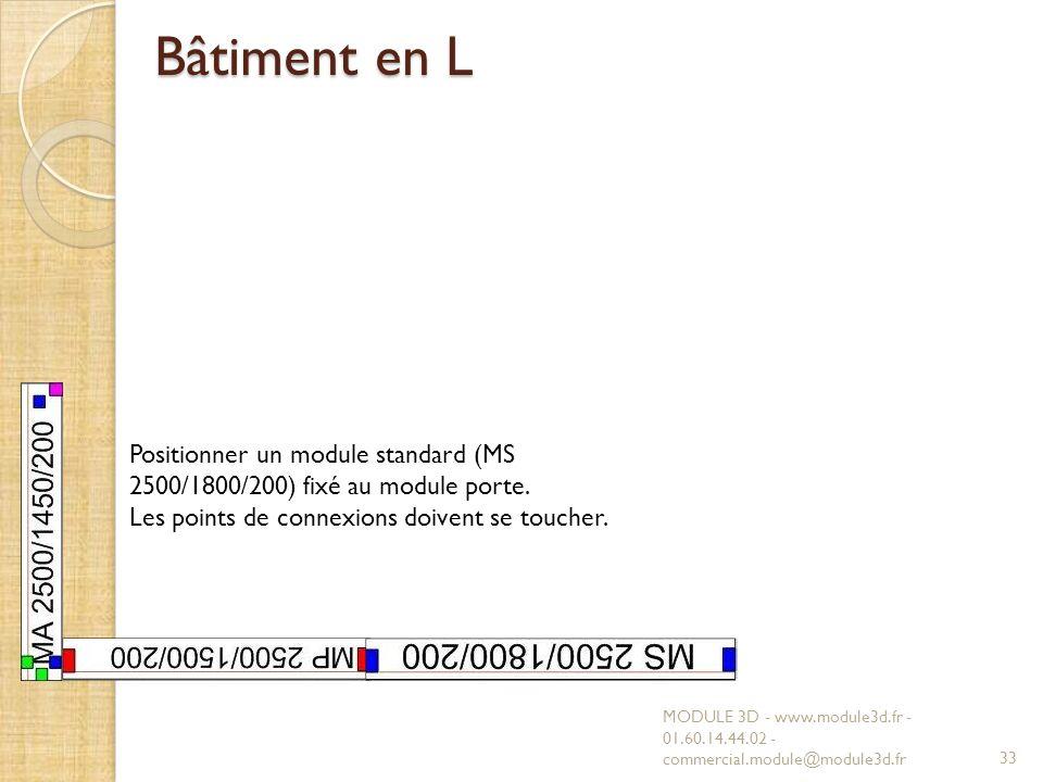 Bâtiment en L MODULE 3D - www.module3d.fr - 01.60.14.44.02 - commercial.module@module3d.fr33 Positionner un module standard (MS 2500/1800/200) fixé au module porte.