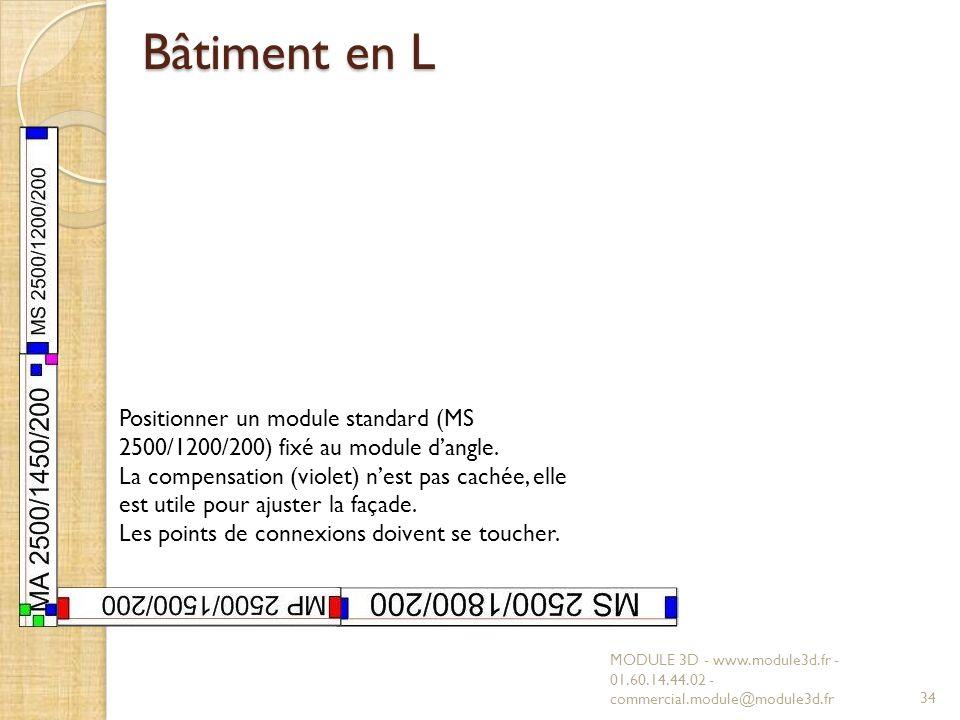 Bâtiment en L MODULE 3D - www.module3d.fr - 01.60.14.44.02 - commercial.module@module3d.fr34 Positionner un module standard (MS 2500/1200/200) fixé au module dangle.