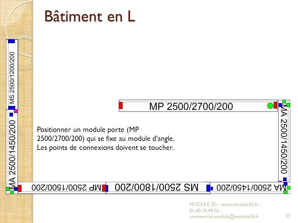 Bâtiment en L MODULE 3D - www.module3d.fr - 01.60.14.44.02 - commercial.module@module3d.fr37 Positionner un module porte (MP 2500/2700/200) qui se fixe au module dangle.