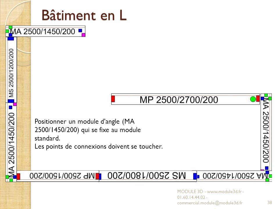 Bâtiment en L MODULE 3D - www.module3d.fr - 01.60.14.44.02 - commercial.module@module3d.fr38 Positionner un module dangle (MA 2500/1450/200) qui se fixe au module standard.