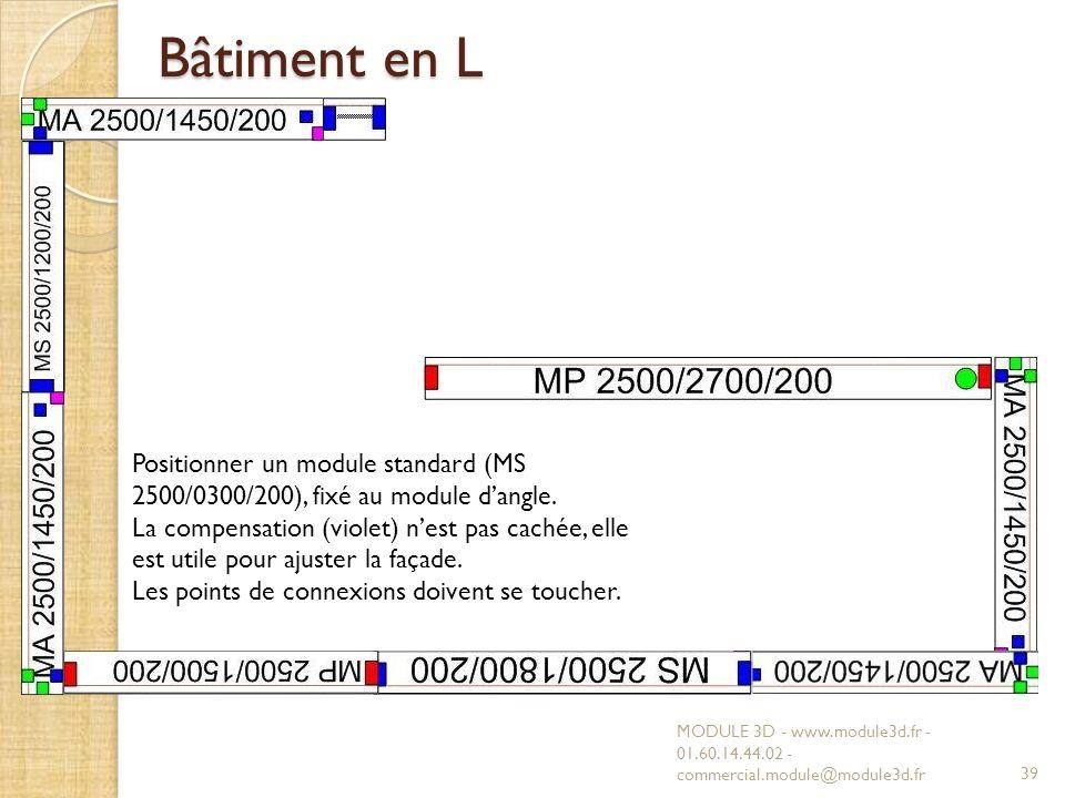 Bâtiment en L MODULE 3D - www.module3d.fr - 01.60.14.44.02 - commercial.module@module3d.fr39 Positionner un module standard (MS 2500/0300/200), fixé au module dangle.