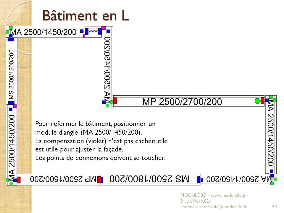 Bâtiment en L MODULE 3D - www.module3d.fr - 01.60.14.44.02 - commercial.module@module3d.fr40 Pour refermer le bâtiment, positionner un module dangle (MA 2500/1450/200).