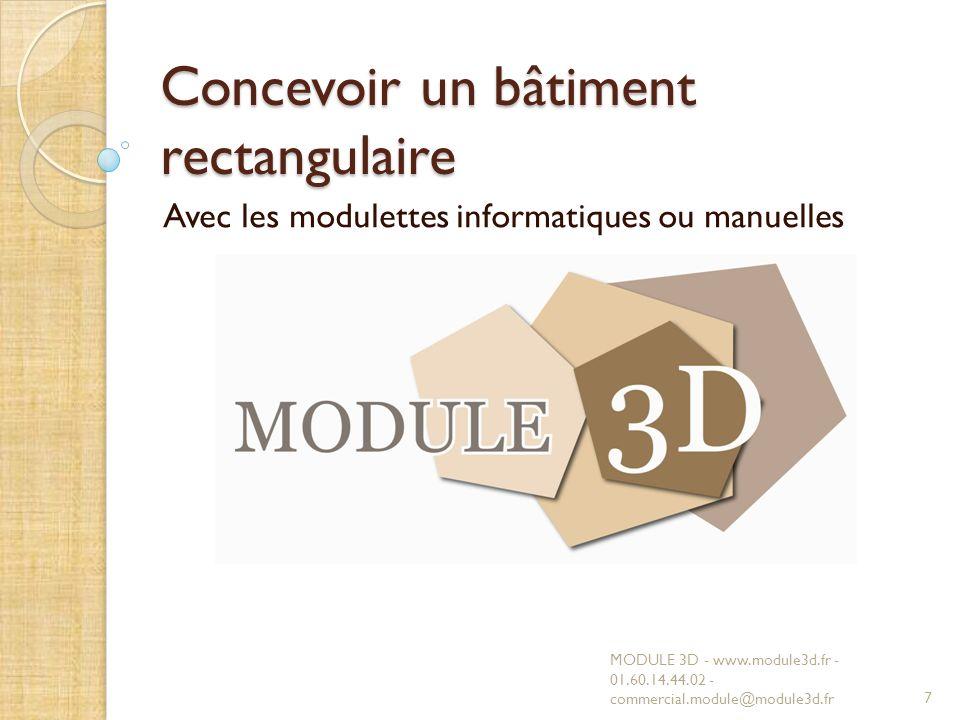 Concevoir un bâtiment rectangulaire Avec les modulettes informatiques ou manuelles MODULE 3D - www.module3d.fr - 01.60.14.44.02 - commercial.module@mo