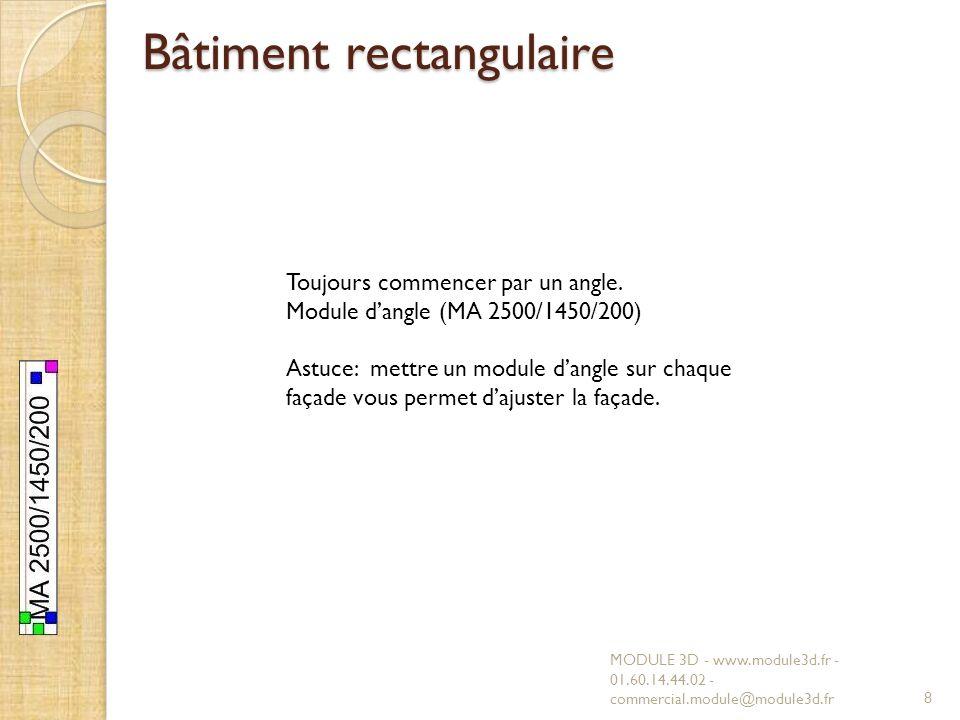 Bâtiment rectangulaire MODULE 3D - www.module3d.fr - 01.60.14.44.02 - commercial.module@module3d.fr8 Toujours commencer par un angle.