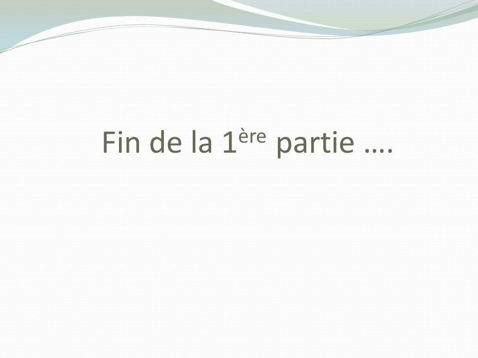 Fin de la 1 ère partie ….