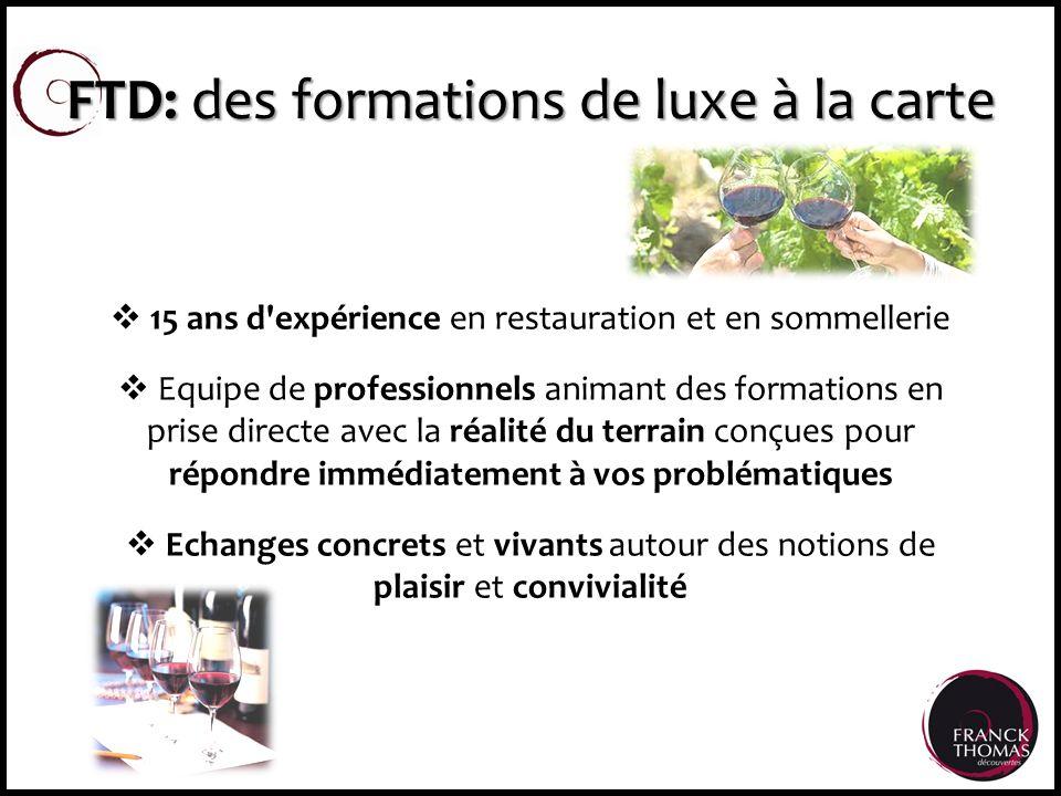FTD: des formations de luxe à la carte 15 ans d'expérience en restauration et en sommellerie Equipe de professionnels animant des formations en prise