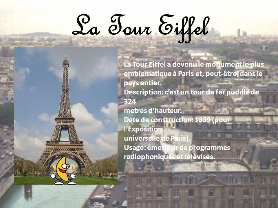 La Tour Eiffel La Tour Eiffel a devenu le monument le plus emblematique à Paris et, peut-être, dans le pays entier. Description: cest un tour de fer p