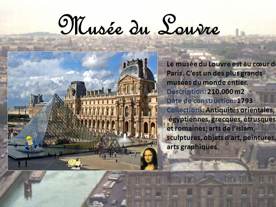 Musée du Louvre Le musée du Louvre est au cœur de Paris. Cest un des plus grands musées du monde entier. Description: 210.000 m2 Date de construction: