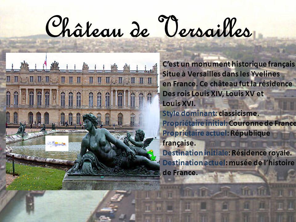 Château de Versailles Cest un monument historique français Situe à Versailles dans les Yvelines en France. Ce château fut la résidence Des rois Louis