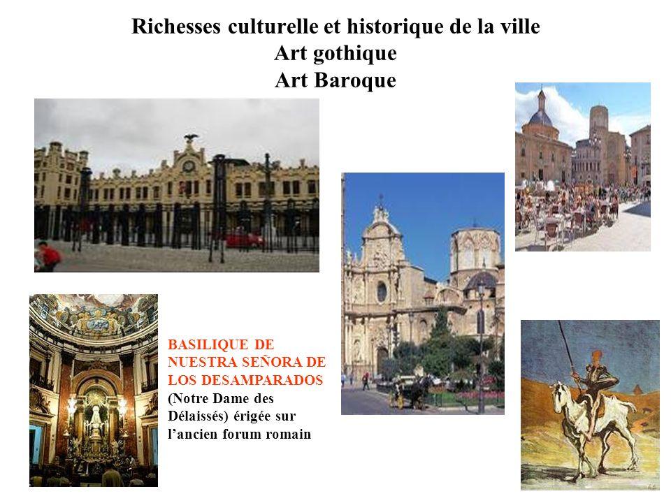 Richesses culturelle et historique de la ville Art gothique Art Baroque BASILIQUE DE NUESTRA SEÑORA DE LOS DESAMPARADOS (Notre Dame des Délaissés) érigée sur lancien forum romain
