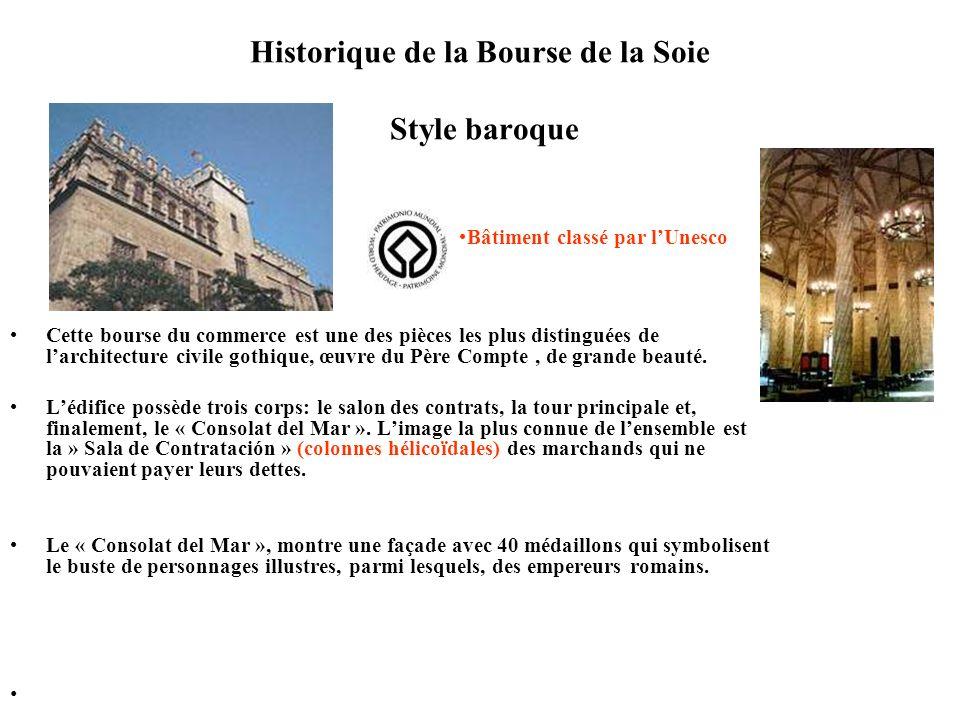 Historique de la Bourse de la Soie Style baroque Cette bourse du commerce est une des pièces les plus distinguées de larchitecture civile gothique, œuvre du Père Compte, de grande beauté.