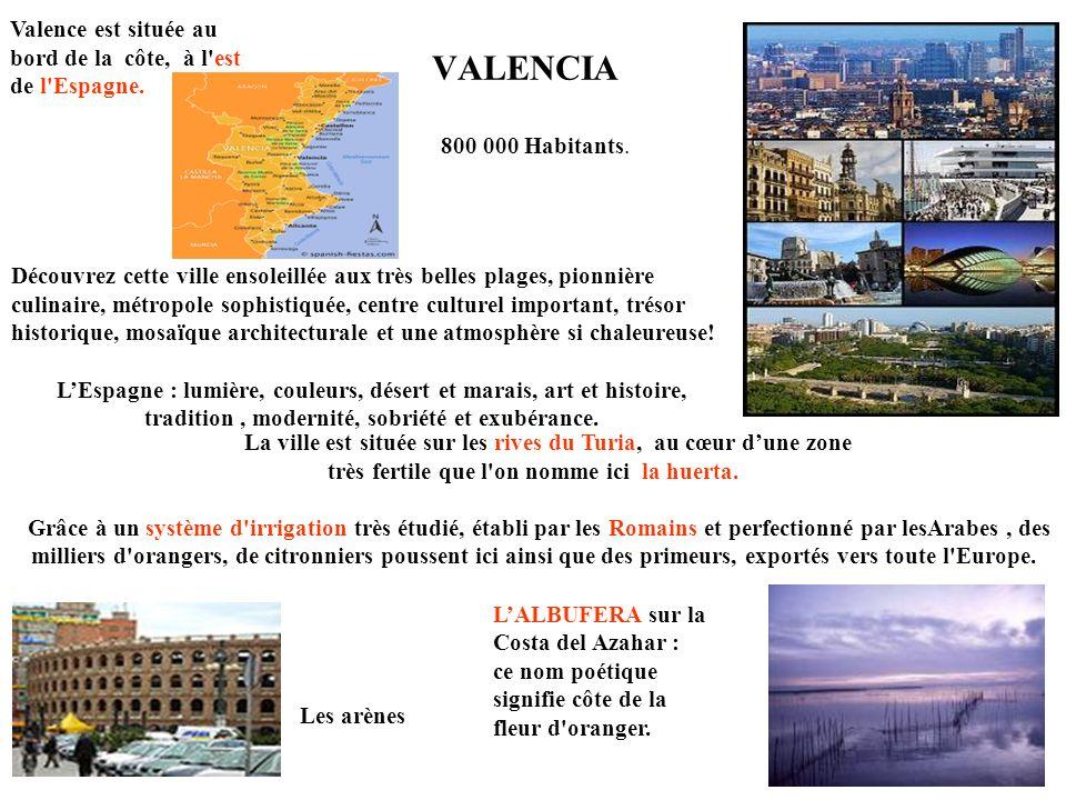 VALENCIA Valence est située au bord de la côte, à l'est de l'Espagne. 800 000 Habitants. Les arènes Découvrez cette ville ensoleillée aux très belles