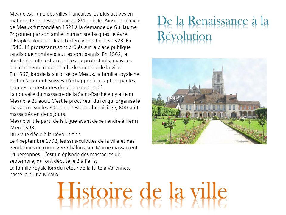Meaux est l'une des villes françaises les plus actives en matière de protestantisme au XVIe siècle. Ainsi, le cénacle de Meaux fut fondé en 1521 à la