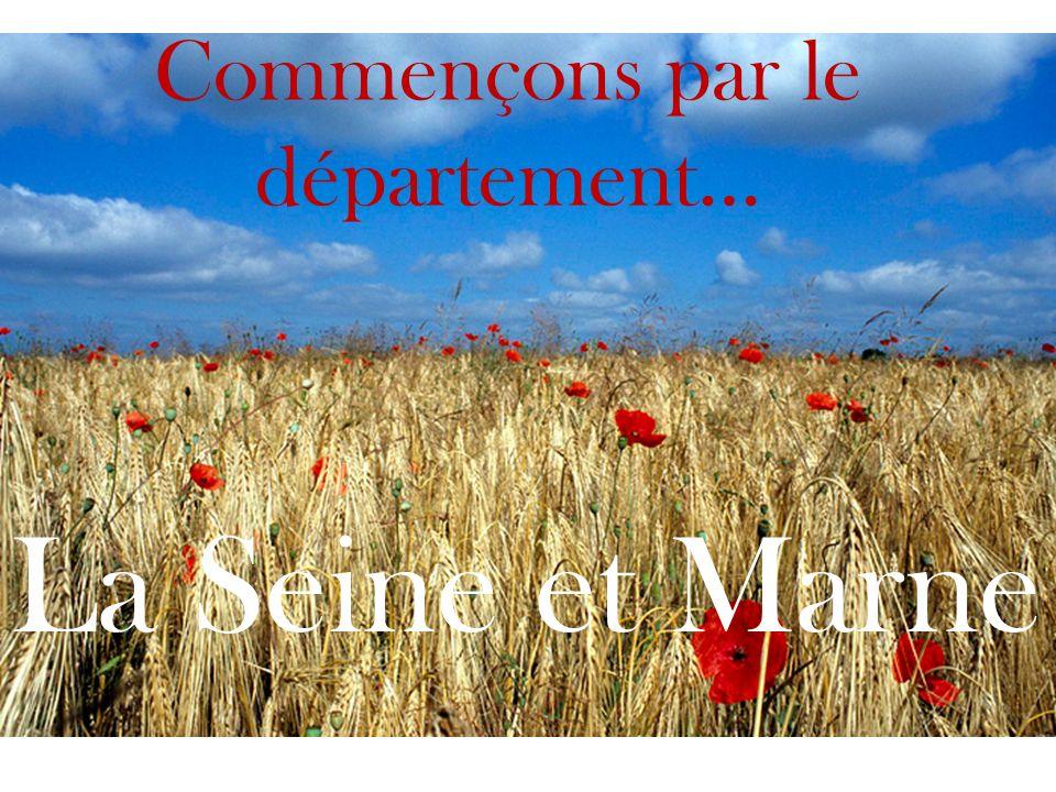 Commençons par le département… La Seine et Marne