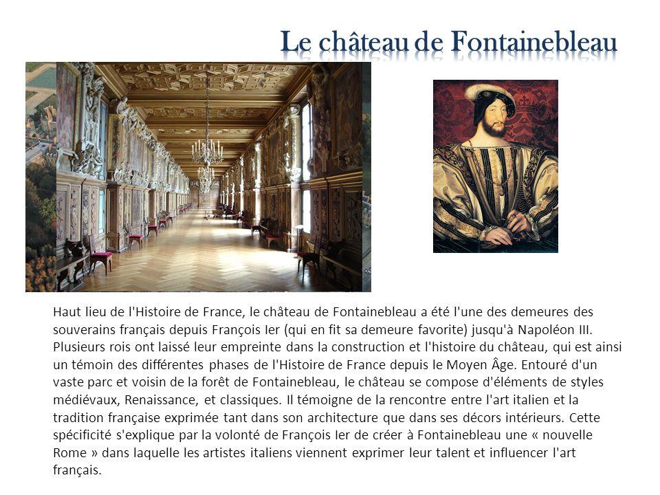 Haut lieu de l'Histoire de France, le château de Fontainebleau a été l'une des demeures des souverains français depuis François Ier (qui en fit sa dem
