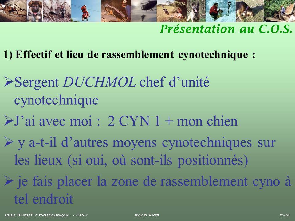 Sergent DUCHMOL chef dunité cynotechnique Jai avec moi : 2 CYN 1 + mon chien y a-t-il dautres moyens cynotechniques sur les lieux (si oui, où sont-ils