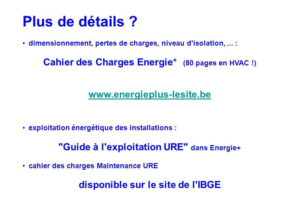 Plus de détails ? dimensionnement, pertes de charges, niveau d'isolation,... : Cahier des Charges Energie + (80 pages en HVAC !) www.energieplus-lesit