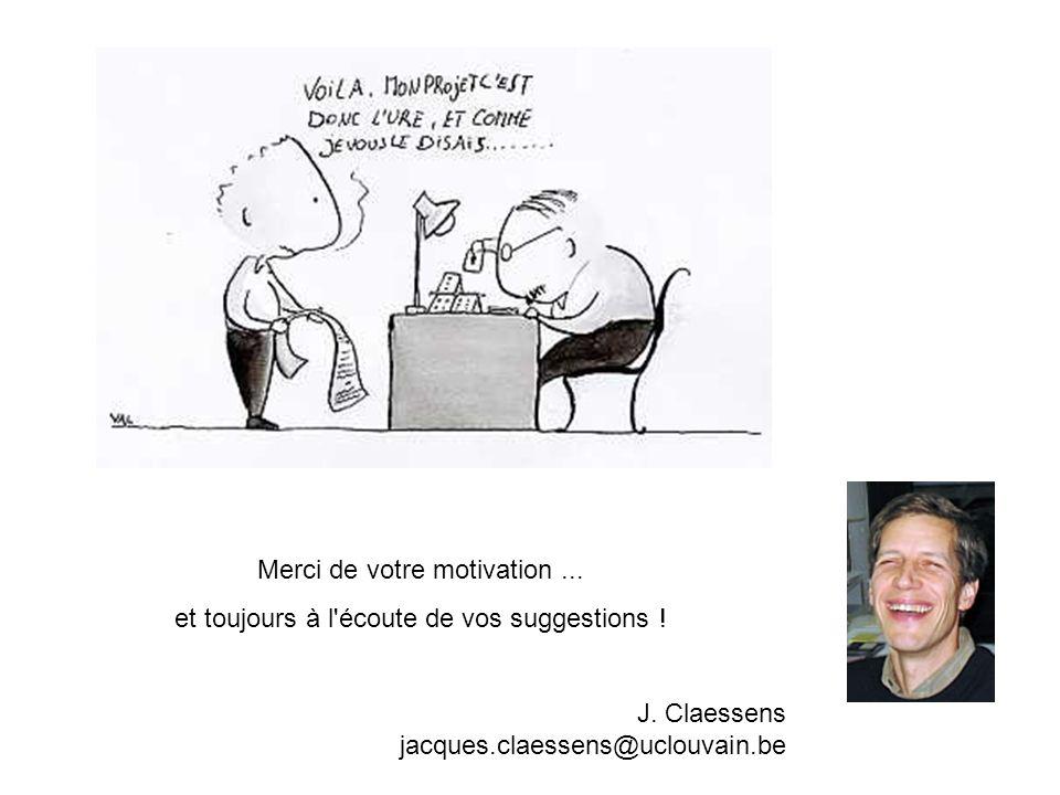 Merci de votre motivation... et toujours à l'écoute de vos suggestions ! J. Claessens jacques.claessens@uclouvain.be