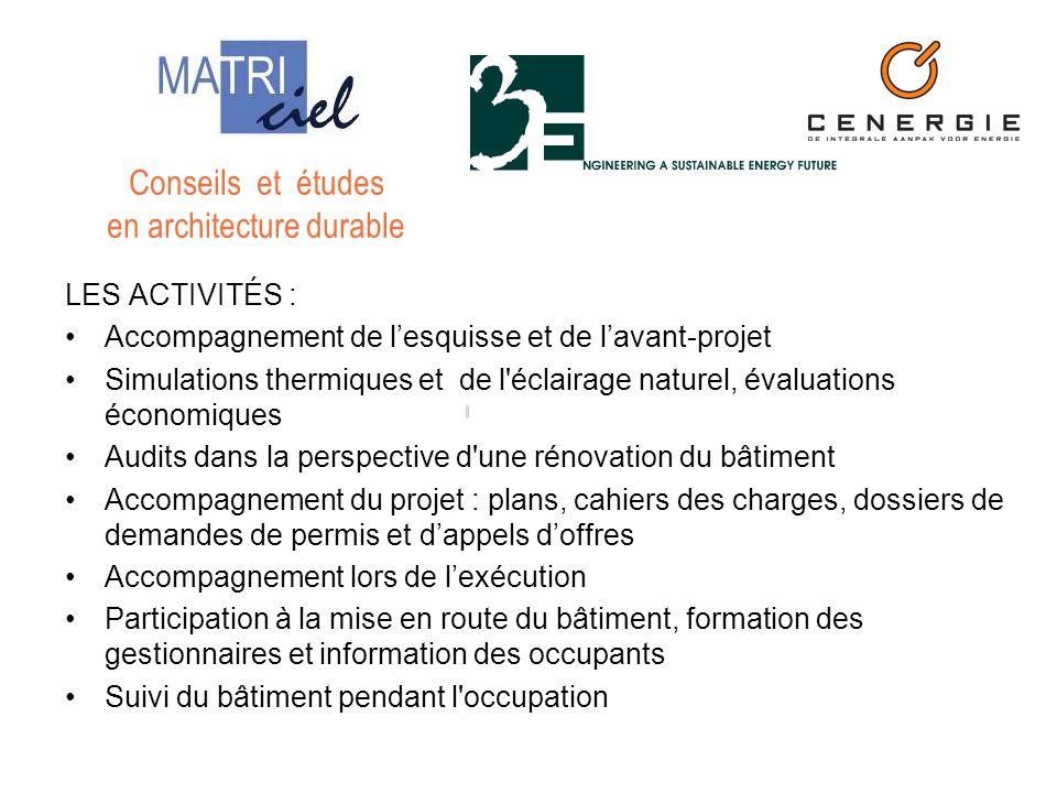 LES ACTIVITÉS : Accompagnement de lesquisse et de lavant-projet Simulations thermiques et de l'éclairage naturel, évaluations économiques Audits dans