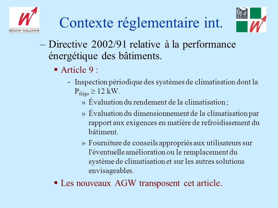 Contexte réglementaire int. –Directive 2002/91 relative à la performance énergétique des bâtiments. Article 9 : - Inspection périodique des systèmes d