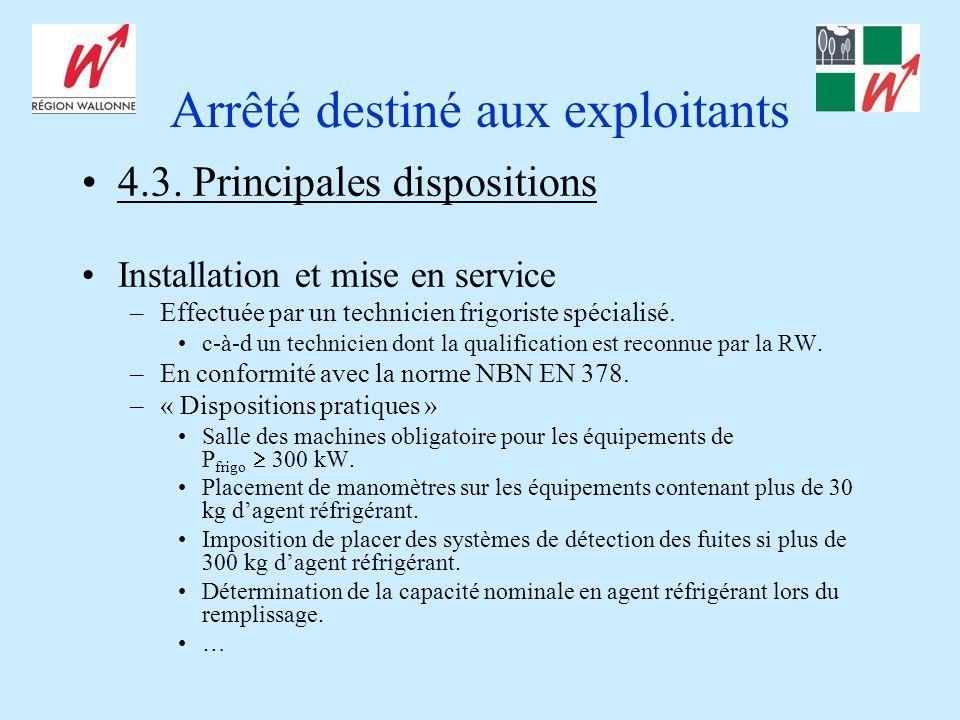 Arrêté destiné aux exploitants 4.3. Principales dispositions Installation et mise en service –Effectuée par un technicien frigoriste spécialisé. c-à-d