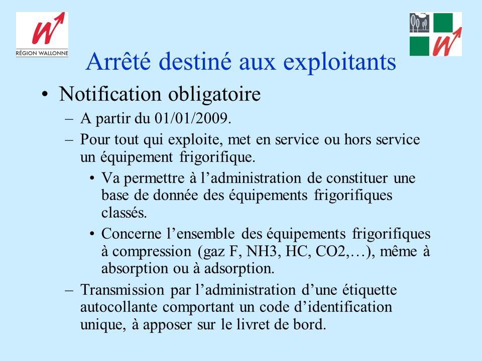 Arrêté destiné aux exploitants Notification obligatoire –A partir du 01/01/2009. –Pour tout qui exploite, met en service ou hors service un équipement