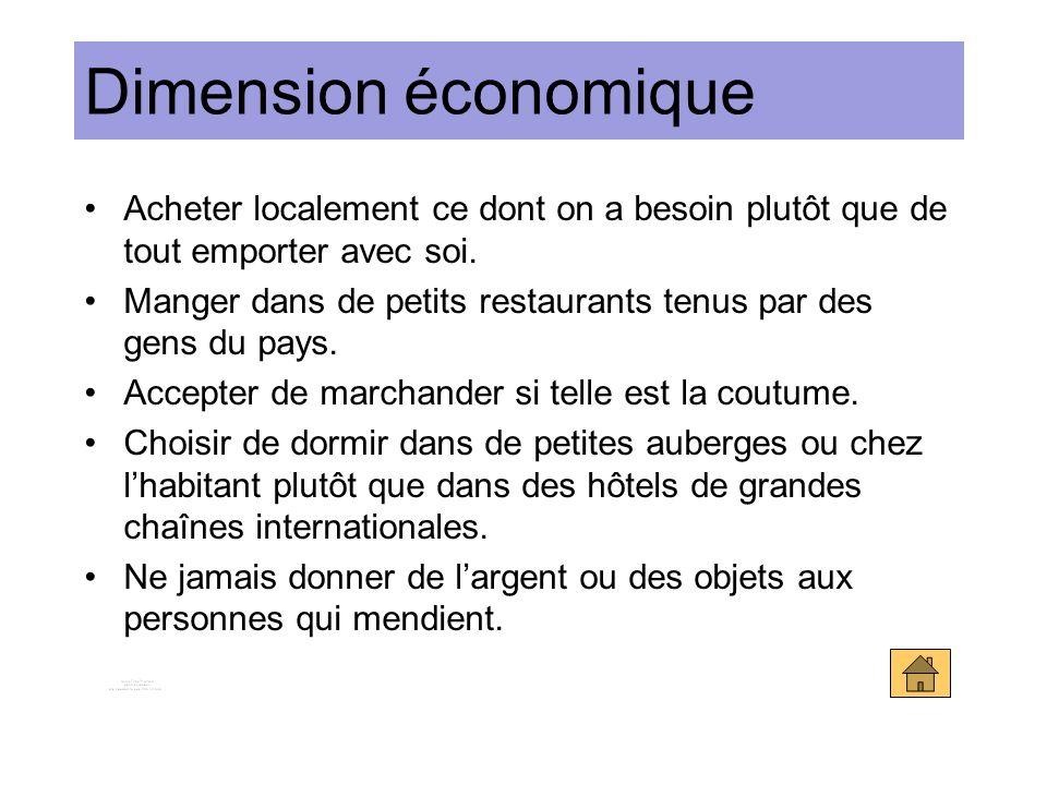 Dimension économique Acheter localement ce dont on a besoin plutôt que de tout emporter avec soi. Manger dans de petits restaurants tenus par des gens