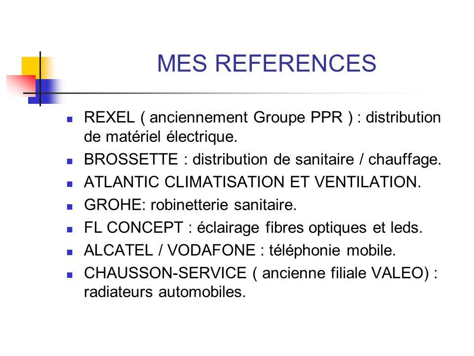 MES REFERENCES REXEL ( anciennement Groupe PPR ) : distribution de matériel électrique. BROSSETTE : distribution de sanitaire / chauffage. ATLANTIC CL