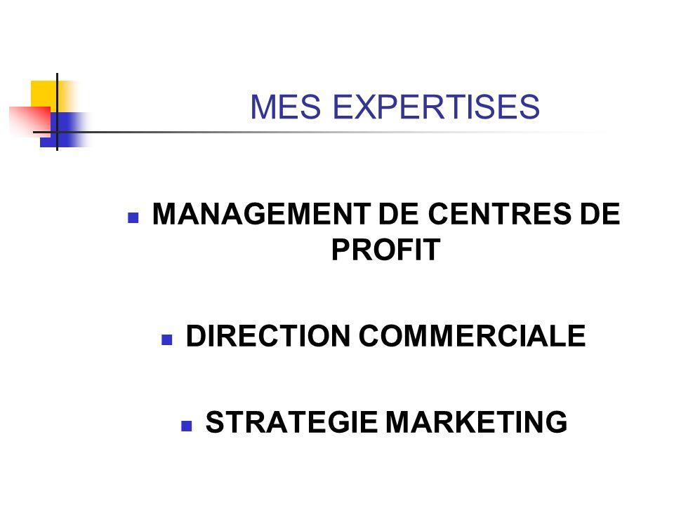 MES EXPERTISES MANAGEMENT DE CENTRES DE PROFIT DIRECTION COMMERCIALE STRATEGIE MARKETING