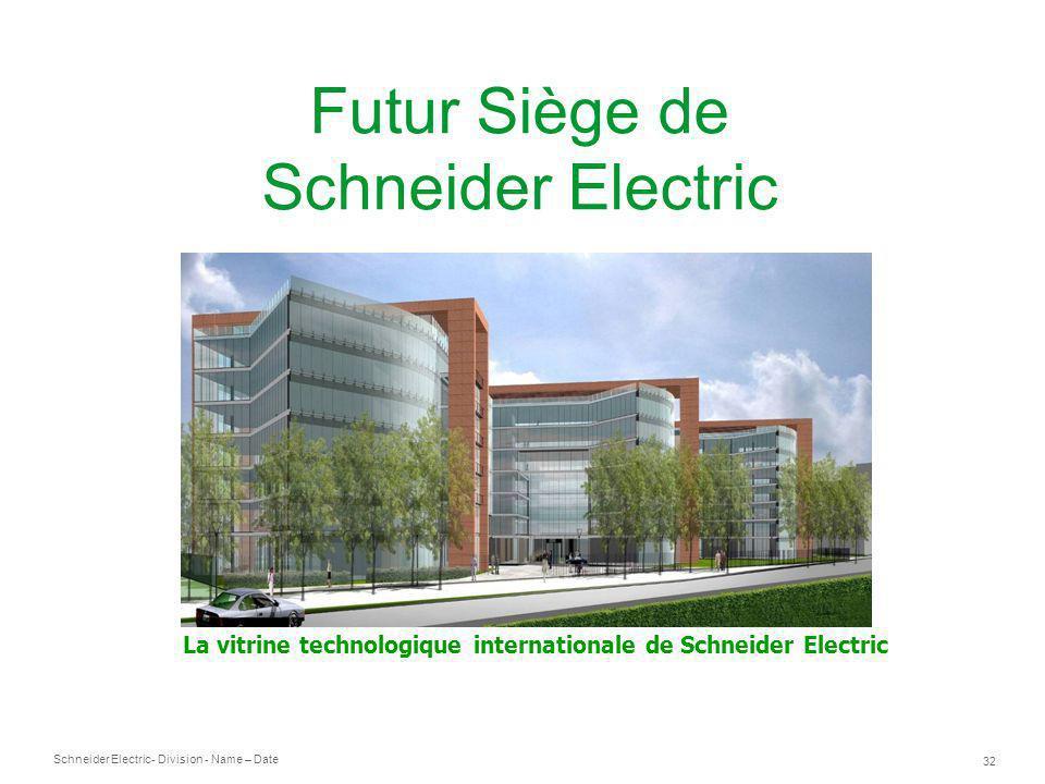 Schneider Electric 32 - Division - Name – Date Futur Siège de Schneider Electric La vitrine technologique internationale de Schneider Electric
