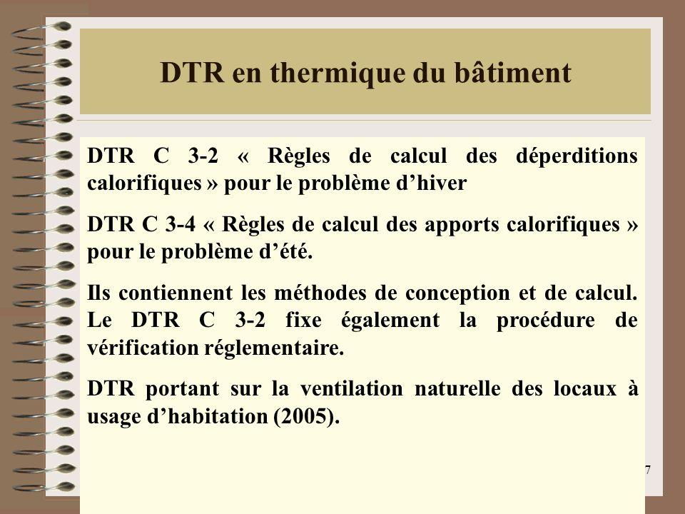 7 DTR en thermique du bâtiment DTR C 3-2 « Règles de calcul des déperditions calorifiques » pour le problème dhiver DTR C 3-4 « Règles de calcul des apports calorifiques » pour le problème dété.