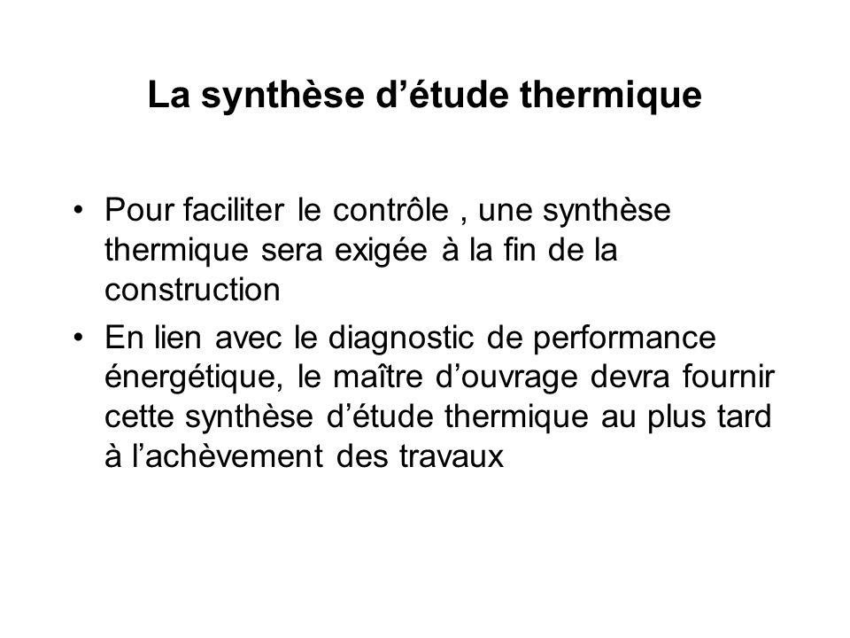 La synthèse détude thermique Pour faciliter le contrôle, une synthèse thermique sera exigée à la fin de la construction En lien avec le diagnostic de
