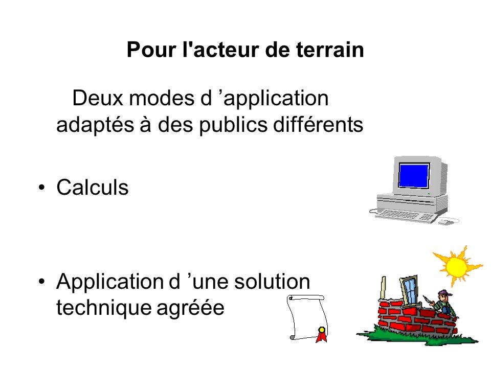 Pour l'acteur de terrain Deux modes d application adaptés à des publics différents Calculs Application d une solution technique agréée
