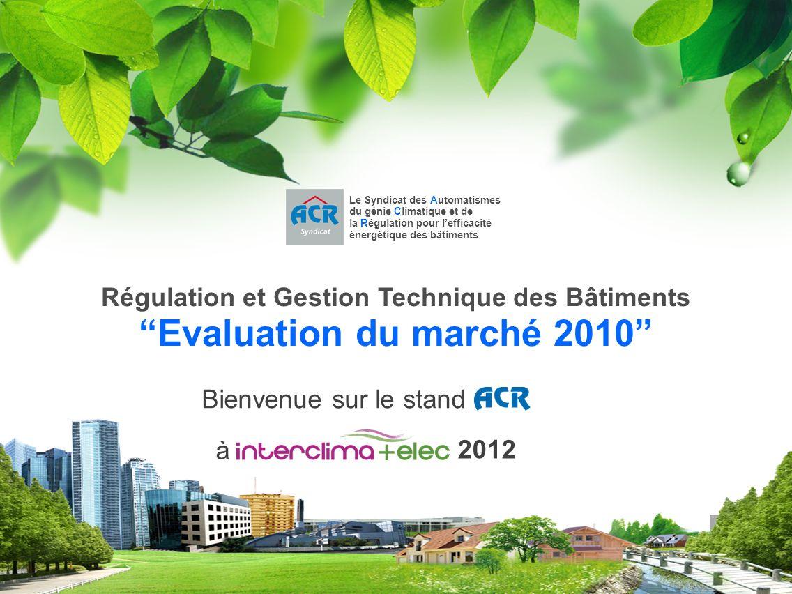 Paris - mai 2010 - 1 Régulation et Gestion Technique des Bâtiments Evaluation du marché 2010 Le Syndicat des Automatismes du génie Climatique et de la