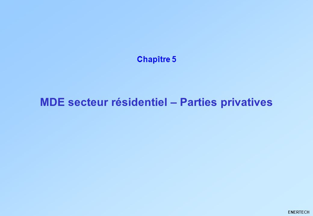 MDE secteur résidentiel – Parties privatives ENERTECH Chapître 5