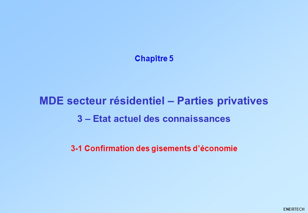 MDE secteur résidentiel – Parties privatives ENERTECH Chapître 5 3 – Etat actuel des connaissances 3-1 Confirmation des gisements déconomie