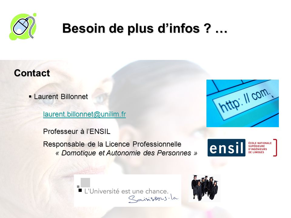 Besoin de plus dinfos ? … Contact Laurent Billonnet Laurent Billonnet laurent.billonnet@unilim.fr Professeur à lENSIL Professeur à lENSIL Responsable