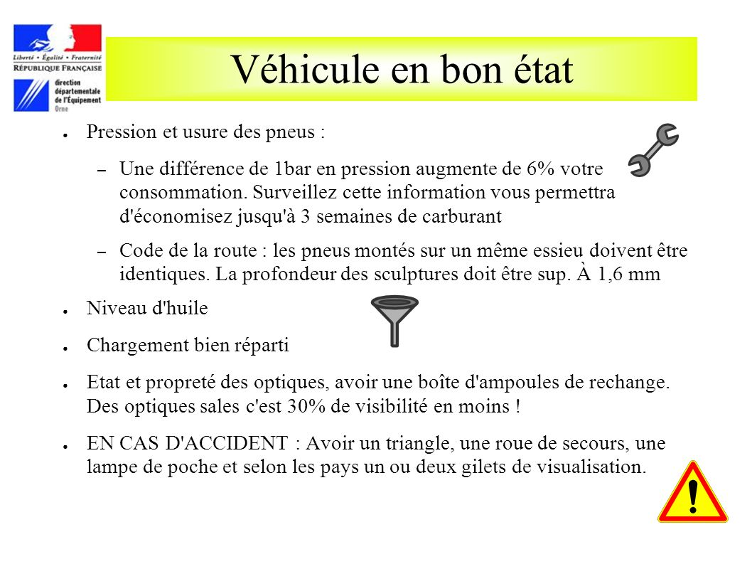 Véhicule en bon état Pression et usure des pneus : – Une différence de 1bar en pression augmente de 6% votre consommation. Surveillez cette informatio