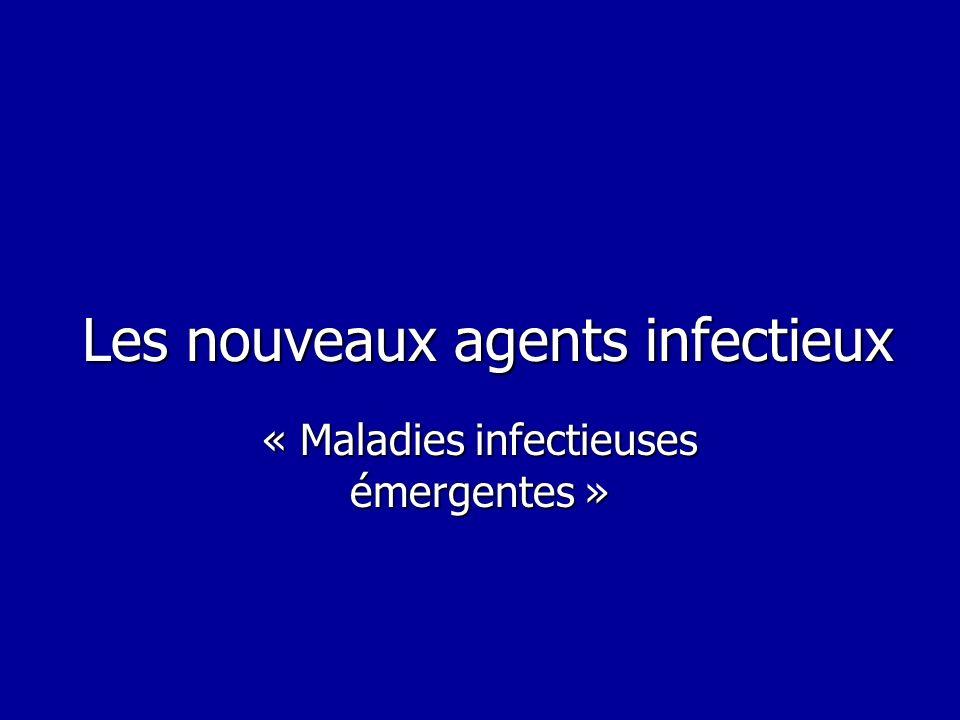 Les nouveaux agents infectieux « Maladies infectieuses émergentes »