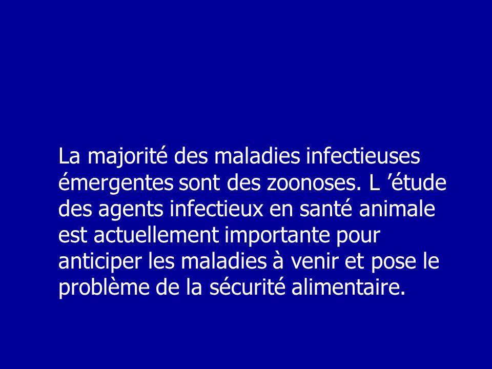 La majorité des maladies infectieuses émergentes sont des zoonoses. L étude des agents infectieux en santé animale est actuellement importante pour an