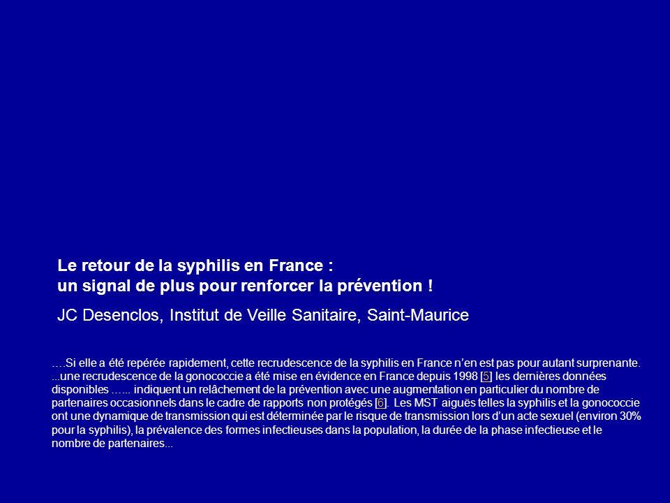 Le retour de la syphilis en France : un signal de plus pour renforcer la prévention ! JC Desenclos, Institut de Veille Sanitaire, Saint-Maurice ….Si e