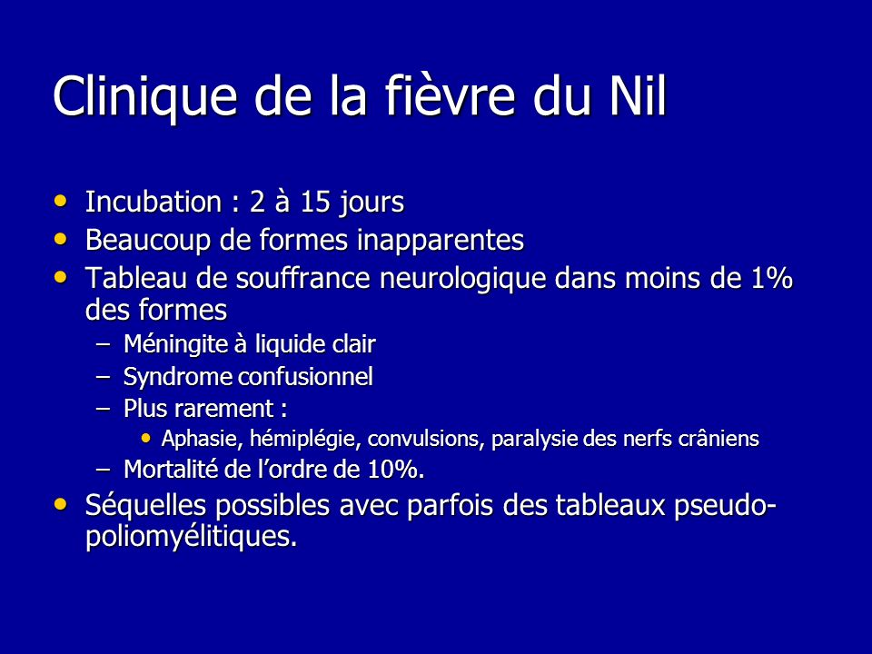 Clinique de la fièvre du Nil Incubation : 2 à 15 jours Incubation : 2 à 15 jours Beaucoup de formes inapparentes Beaucoup de formes inapparentes Table