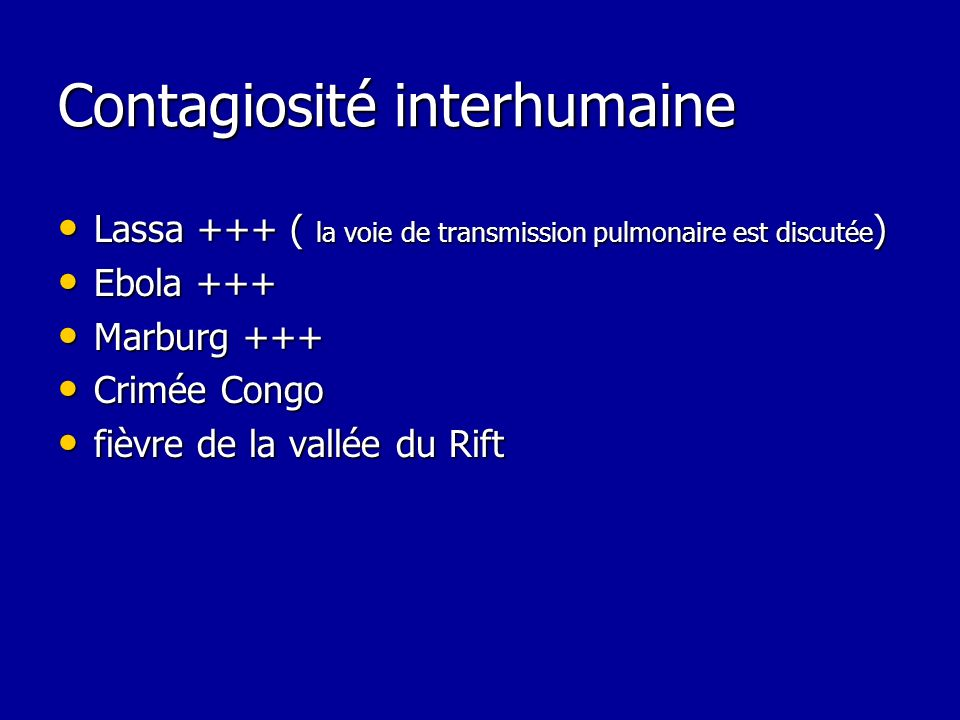 Contagiosité interhumaine Lassa +++ ( la voie de transmission pulmonaire est discutée ) Lassa +++ ( la voie de transmission pulmonaire est discutée )