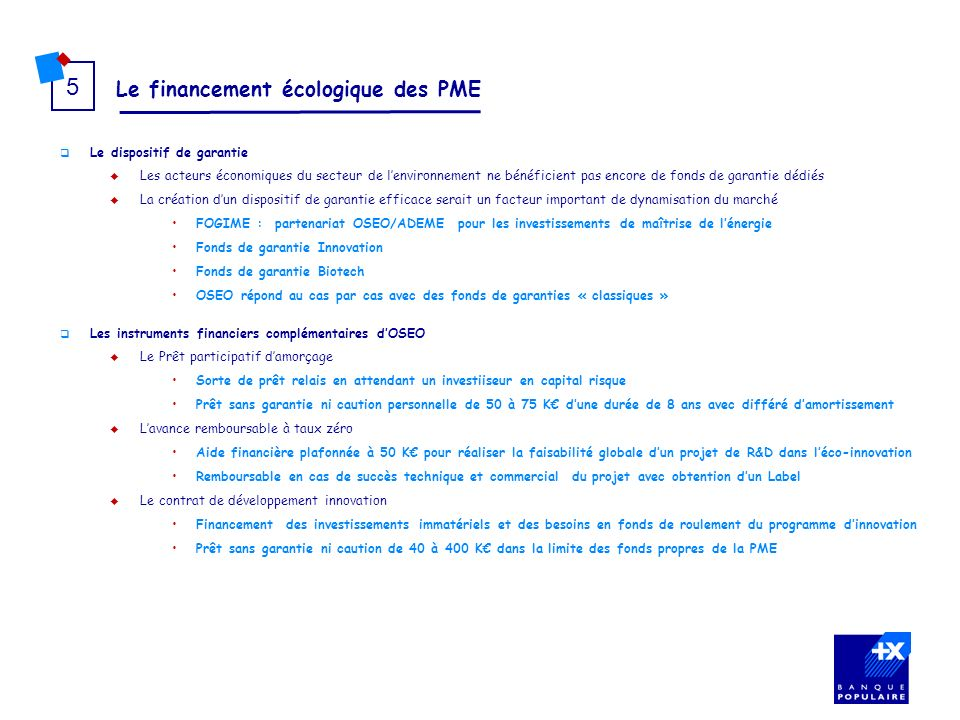 Le financement écologique des PME 5 Le dispositif de garantie Les acteurs économiques du secteur de lenvironnement ne bénéficient pas encore de fonds