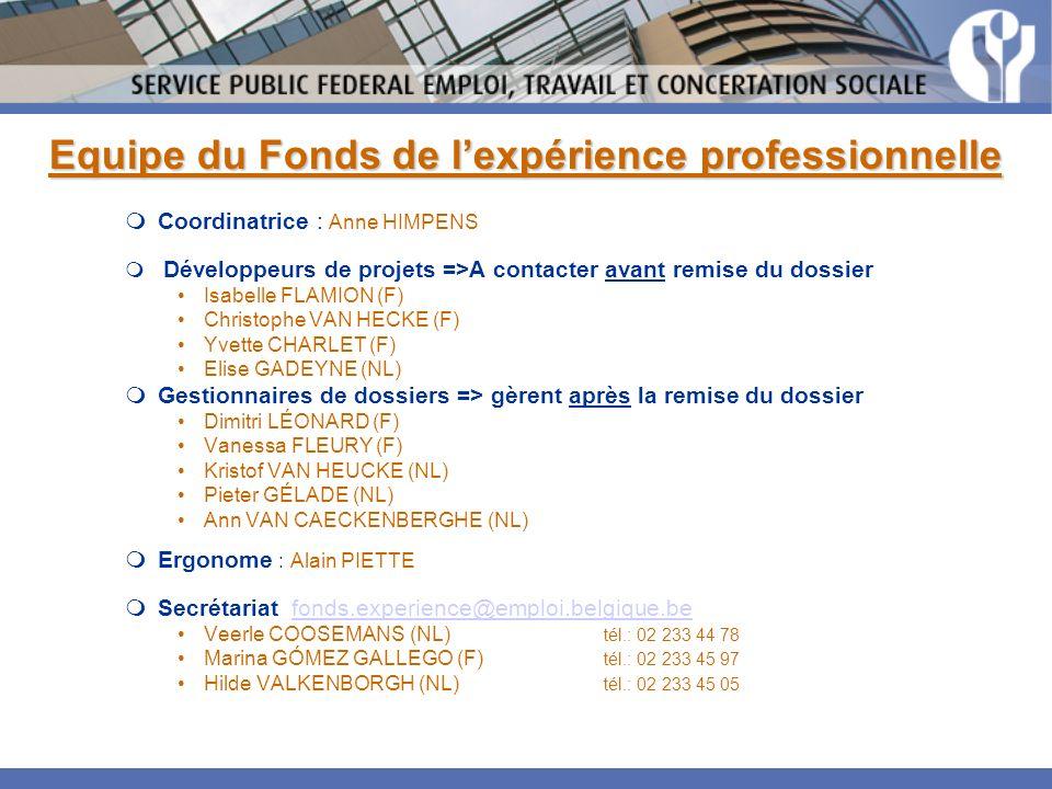 Equipe du Fonds de lexpérience professionnelle Coordinatrice : Anne HIMPENS Développeurs de projets =>A contacter avant remise du dossier Isabelle FLA