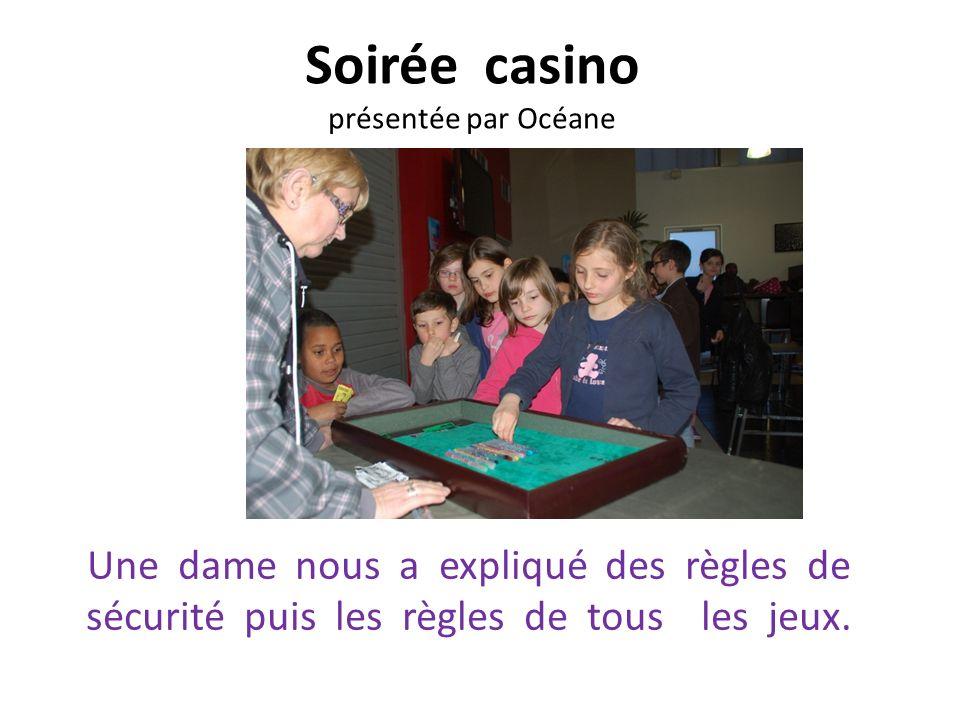 Soirée casino présentée par Océane Une dame nous a expliqué des règles de sécurité puis les règles de tous les jeux.