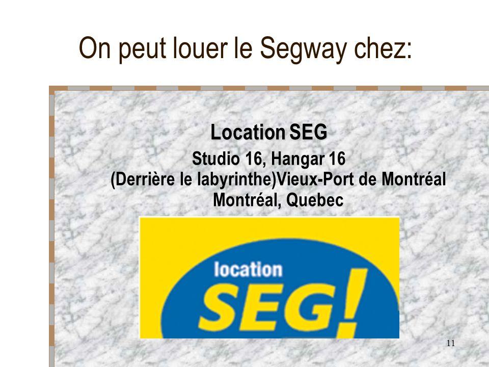 11 On peut louer le Segway chez: Location SEG Studio 16, Hangar 16 (Derrière le labyrinthe)Vieux-Port de Montréal Montréal, Quebec
