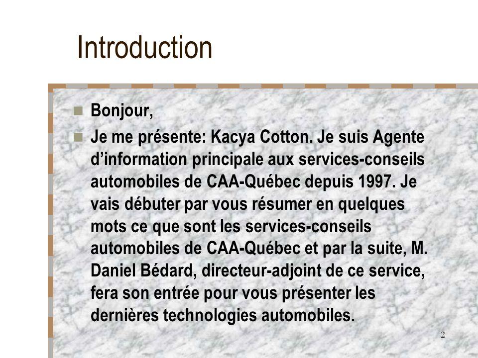 2 Introduction Bonjour, Je me présente: Kacya Cotton. Je suis Agente dinformation principale aux services-conseils automobiles de CAA-Québec depuis 19