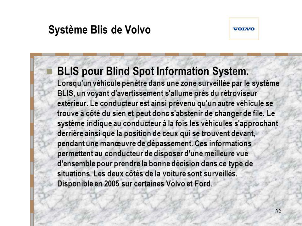 32 Système Blis de Volvo BLIS pour Blind Spot Information System. Lorsqu'un véhicule pénètre dans une zone surveillée par le système BLIS, un voyant d